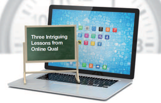 Learn and Earn: Three Intriguing Lessons from Online Qual